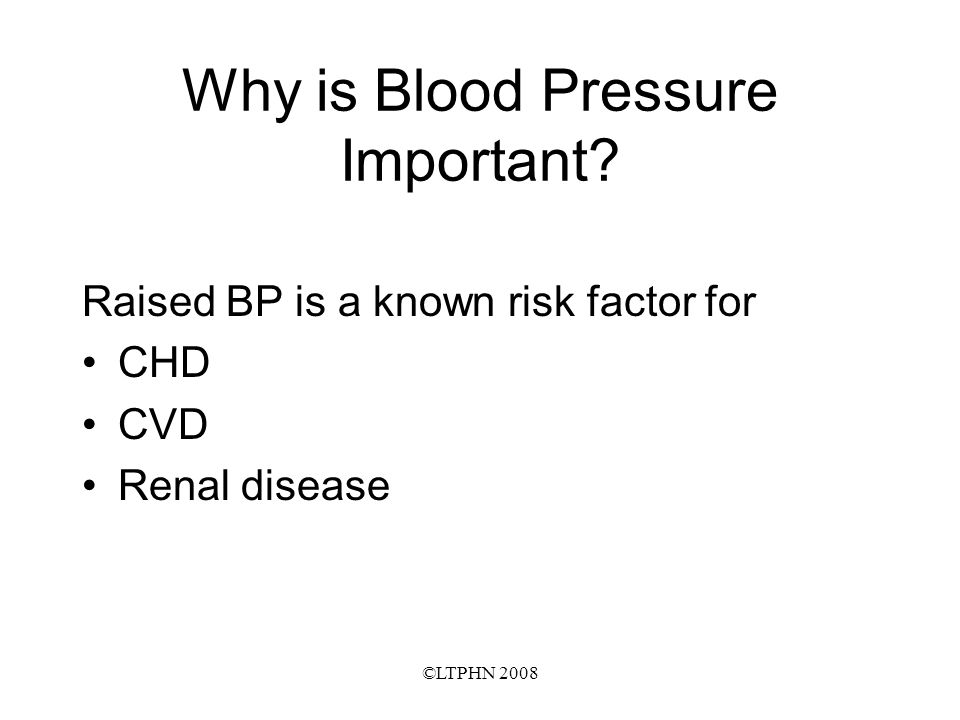 ©LTPHN 2008 BP and cardiovascular risk BP should be seen in context of overall CVD risk Charts of risk prediction readily available Absolute risk is meaningful to the public