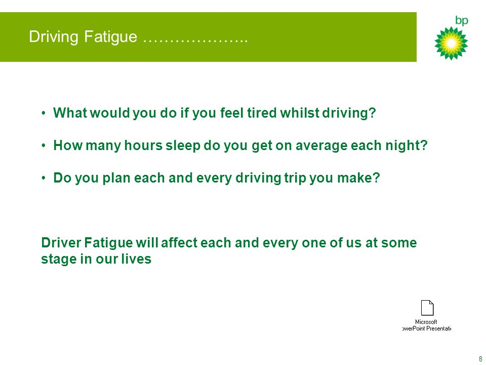 8 Driving Fatigue ……………….. What would you do if you feel tired whilst driving.