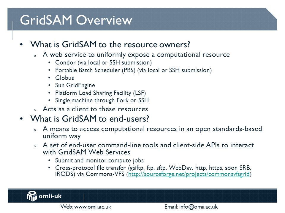 Web: www.omii.ac.uk Email: info@omii.ac.uk GridSAM Overview What is GridSAM to the resource owners.