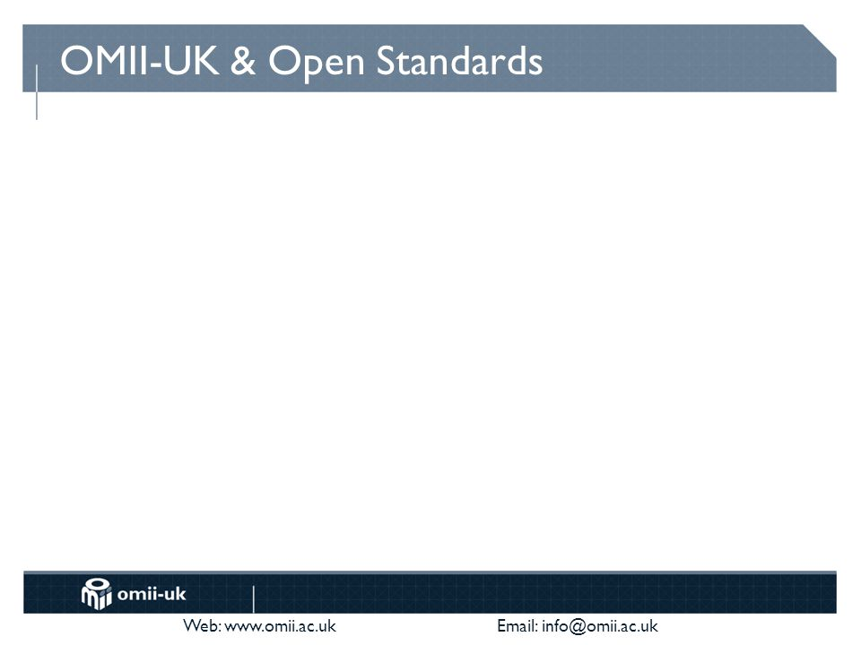 Web: www.omii.ac.uk Email: info@omii.ac.uk OMII-UK & Open Standards