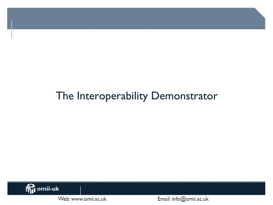 Web: www.omii.ac.uk Email: info@omii.ac.uk The Interoperability Demonstrator