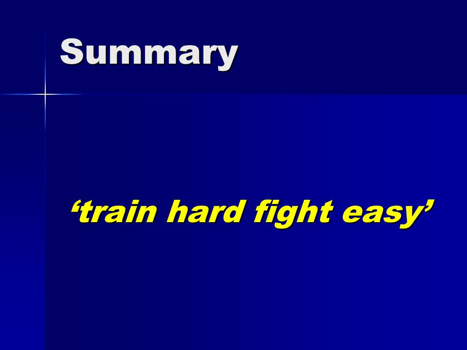 Summary 'train hard fight easy'