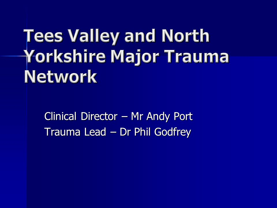 Clinical Director – Mr Andy Port Trauma Lead – Dr Phil Godfrey