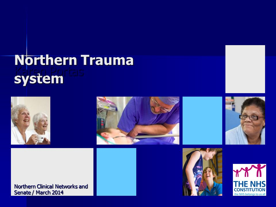 Northern Trauma system Karen Portas Northern Clinical Networks and Senate / March 2014