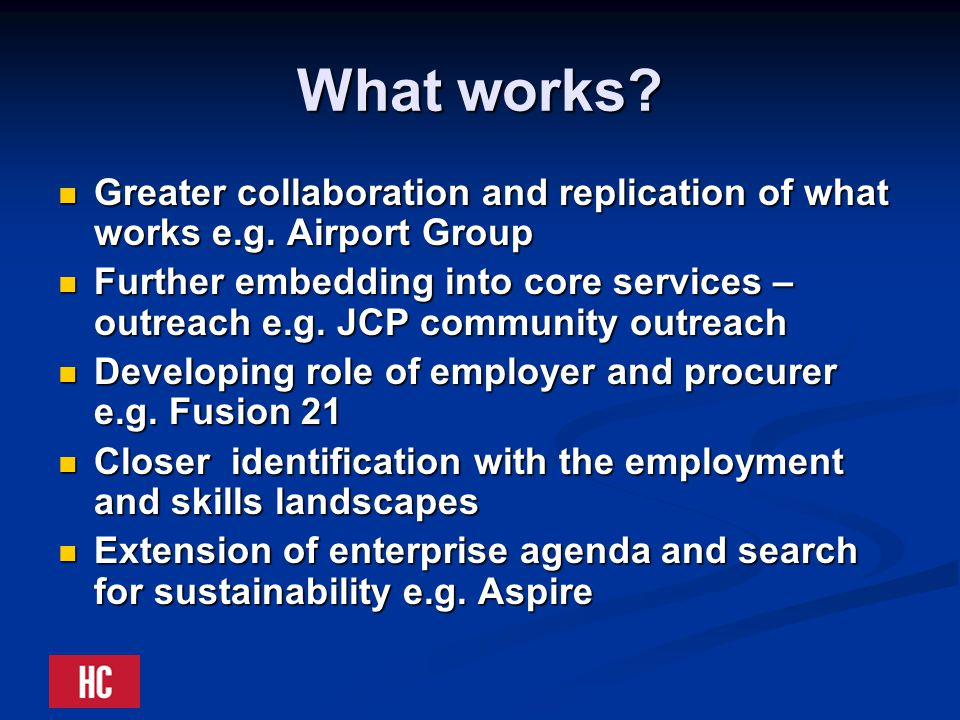What works. Greater collaboration and replication of what works e.g.