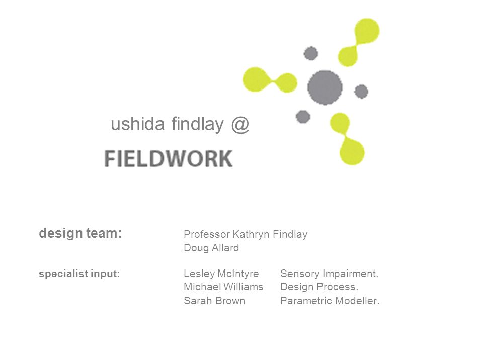 design team: Professor Kathryn Findlay Doug Allard specialist input:Lesley McIntyreSensory Impairment.