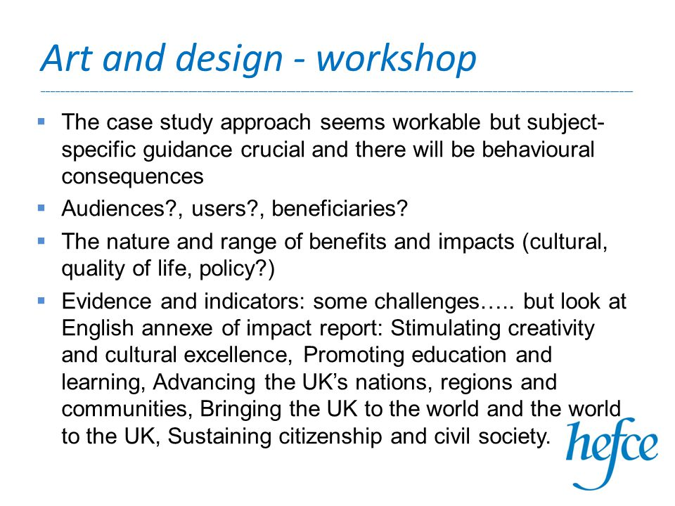 Art and design - workshop ______________________________________________________________________________________________________________________________  The case study approach seems workable but subject- specific guidance crucial and there will be behavioural consequences  Audiences , users , beneficiaries.