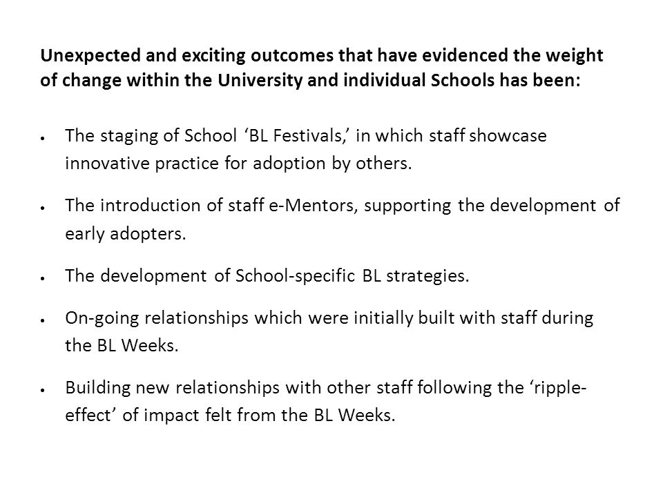 Unexpected and exciting outcomes that have evidenced the weight of change within the University and individual Schools has been:  The staging of Scho