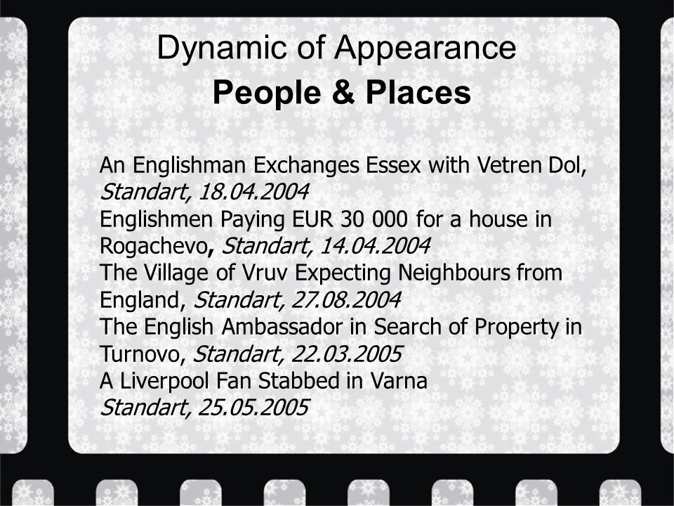 Dynamic of Appearance People & Places An Englishman Exchanges Essex with Vetren Dol, Standart, Englishmen Paying EUR for a house in Rogachevo, Standart, The Village of Vruv Expecting Neighbours from England, Standart, The English Ambassador in Search of Property in Turnovo, Standart, A Liverpool Fan Stabbed in Varna Standart,