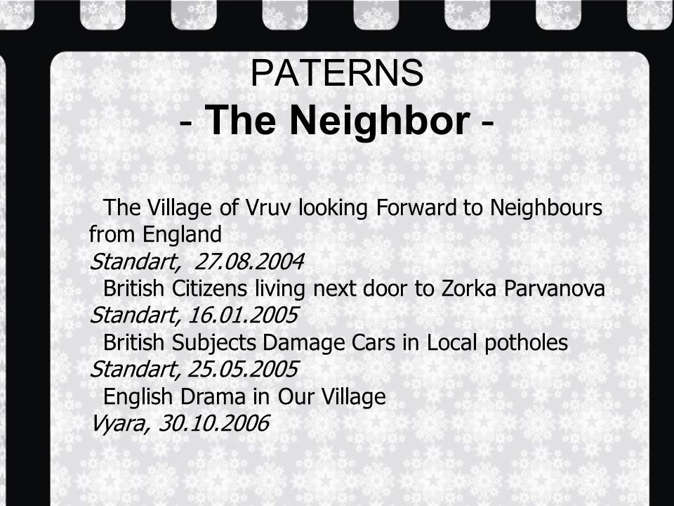 PATERNS - The Neighbor - The Village of Vruv looking Forward to Neighbours from England Standart, British Citizens living next door to Zorka Parvanova Standart, British Subjects Damage Cars in Local potholes Standart, English Drama in Our Village Vyara,