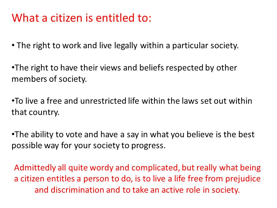 What a citizen is entitled to: The right to work and live legally within a particular society.