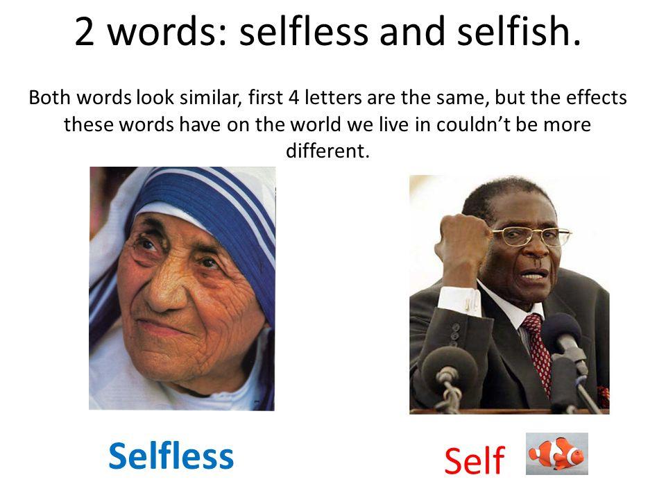 2 words: selfless and selfish.