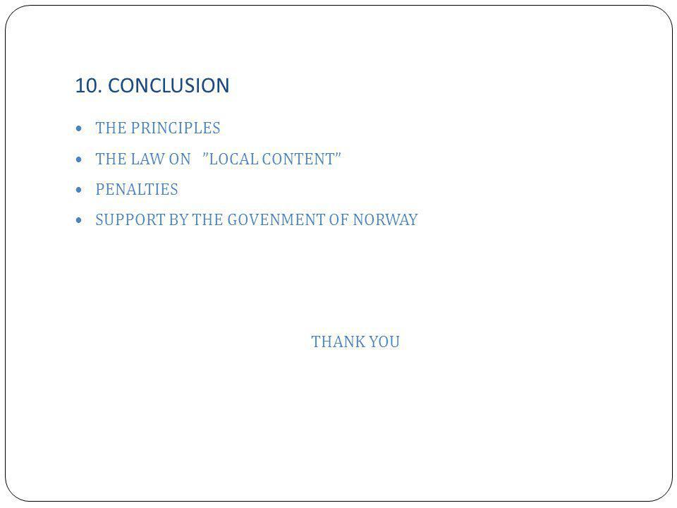 "10. CONCLUSION THE PRINCIPLES THE LAW ON ""LOCAL CONTENT"" PENALTIES SUPPORT BY THE GOVENMENT OF NORWAY THANK YOU"