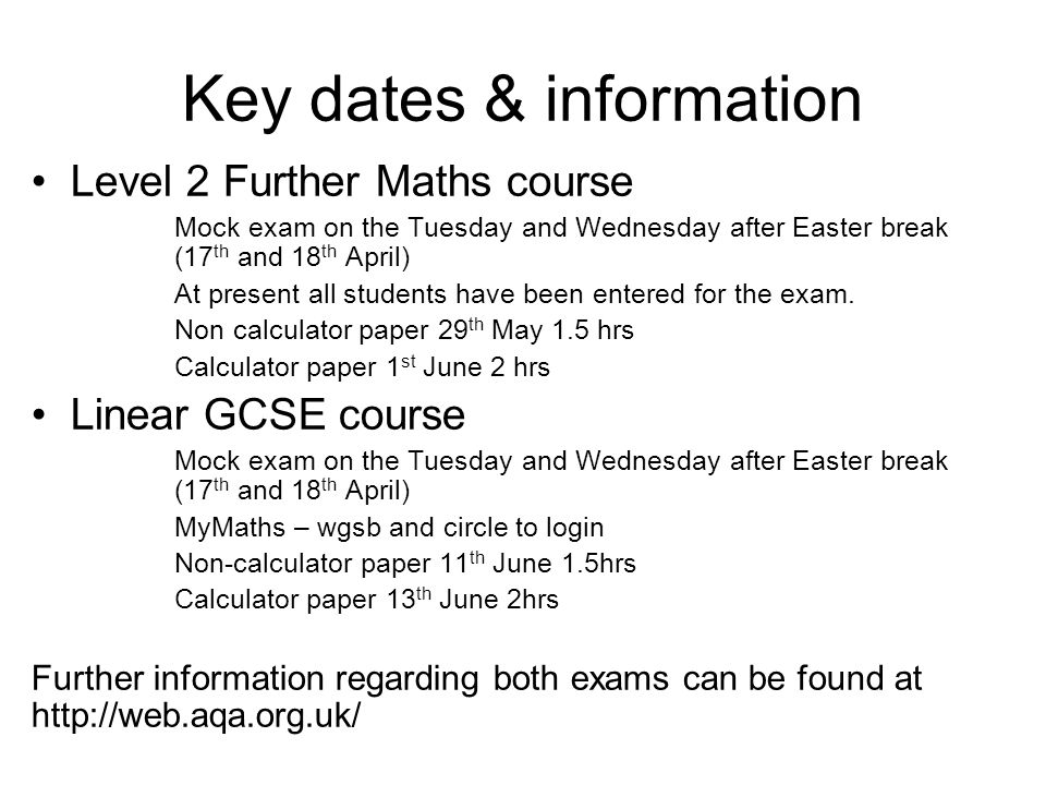 Key dates & information Level 2 Further Maths course Mock exam on the Tuesday and Wednesday after Easter break (17 th and 18 th April) At present all students have been entered for the exam.