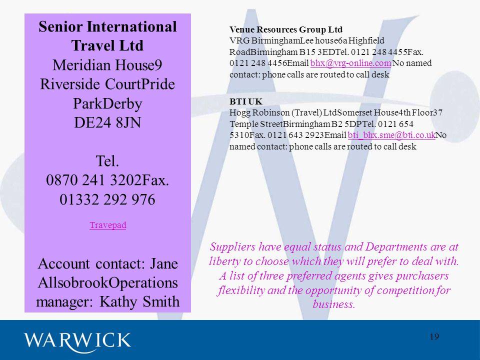 19 Senior International Travel Ltd Meridian House9 Riverside CourtPride ParkDerby DE24 8JN Tel.