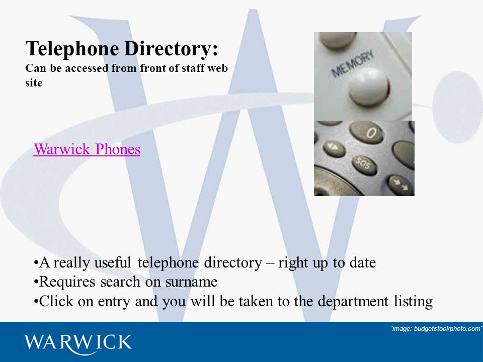4 Warwick Phones Telephone Directory: Can be accessed from front of staff web site 'image: budgetstockphoto.com' A really useful telephone directory –