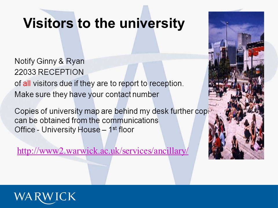 5 Visitors to the university Notify Ginny & Ryan 22033 RECEPTION of all visitors due if they are to report to reception. Make sure they have your cont