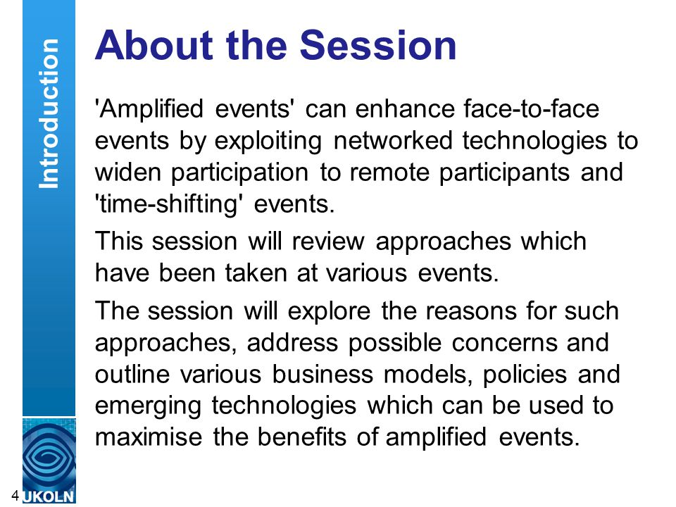 About the Session Amplified events can enhance face-to-face events by exploiting networked technologies to widen participation to remote participants and time-shifting events.