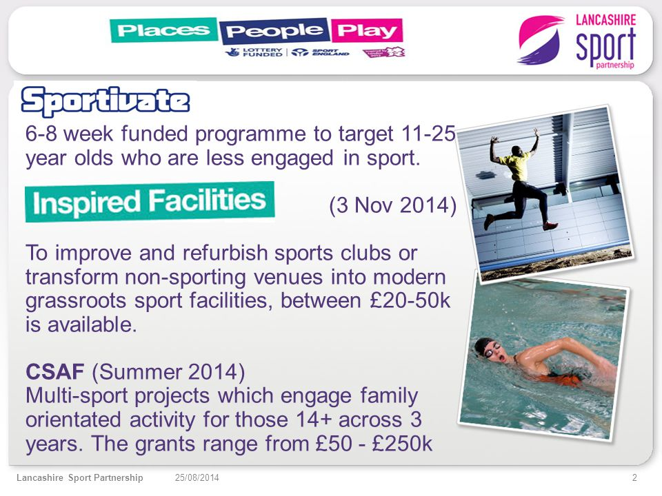 2 25/08/2014Lancashire Sport Partnership 6-8 week funded programme to target 11-25 year olds who are less engaged in sport.