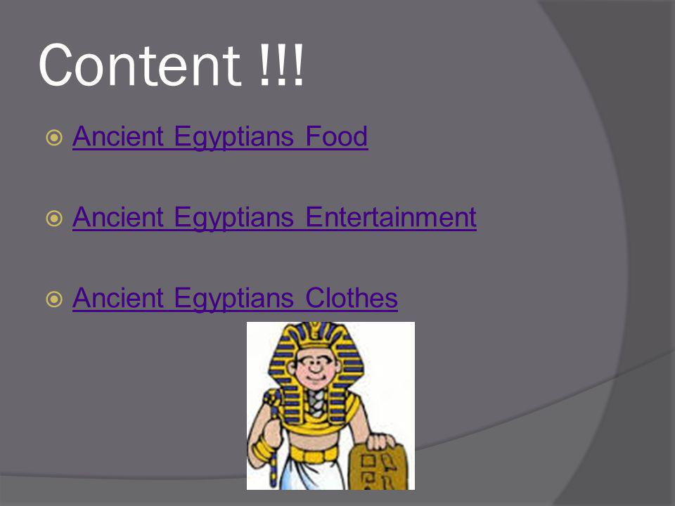 Content !!!  Ancient Egyptians Food Ancient Egyptians Food  Ancient Egyptians Entertainment Ancient Egyptians Entertainment  Ancient Egyptians Clot