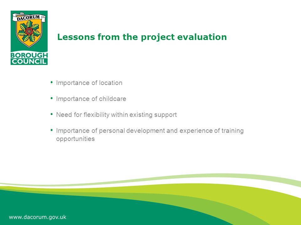 Lessons from the project evaluation Importance of location Importance of childcare Need for flexibility within existing support Importance of personal development and experience of training opportunities