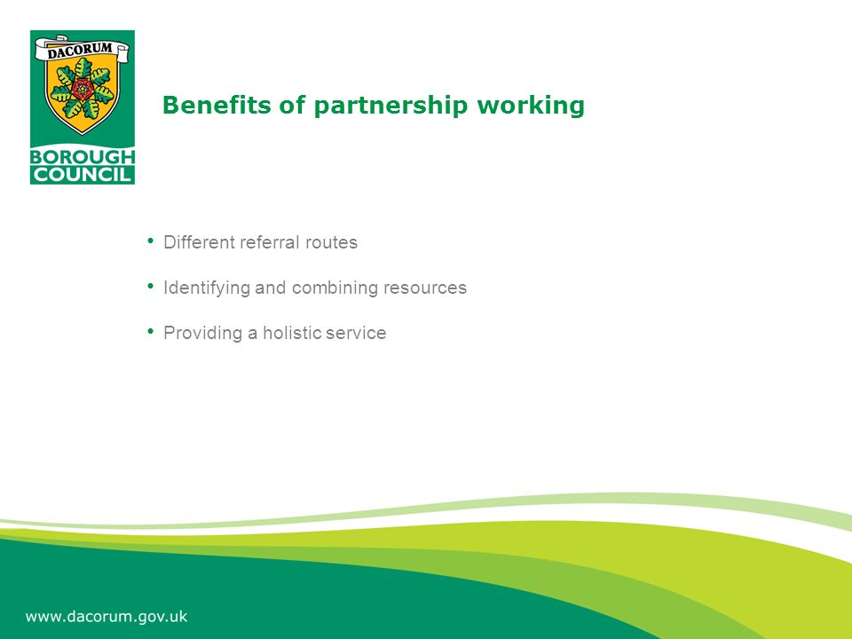 Benefits of partnership working Different referral routes Identifying and combining resources Providing a holistic service