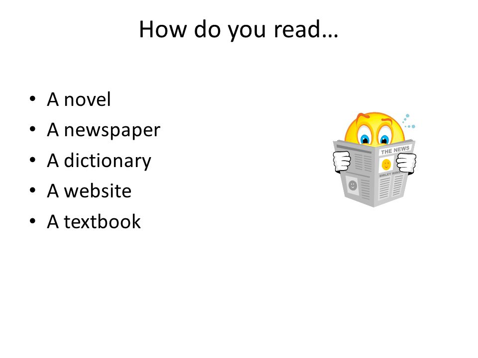 How do you read… A novel A newspaper A dictionary A website A textbook