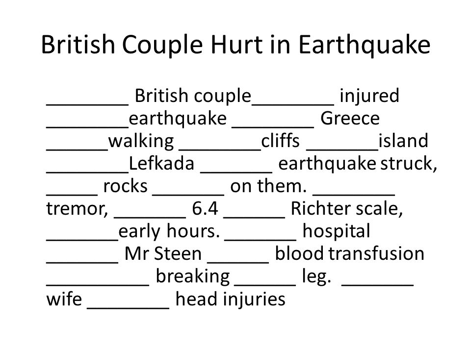 British Couple Hurt in Earthquake ________ British couple________ injured ________earthquake ________ Greece ______walking ________cliffs _______island ________Lefkada _______ earthquake struck, _____ rocks _______ on them.