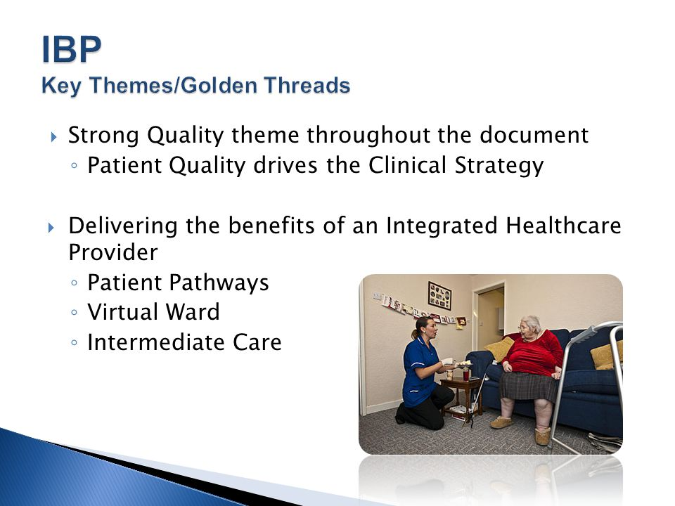  Strong Quality theme throughout the document ◦ Patient Quality drives the Clinical Strategy  Delivering the benefits of an Integrated Healthcare Pr