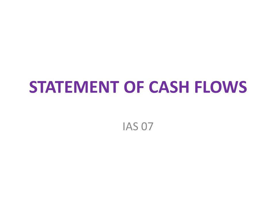 STATEMENT OF CASH FLOWS IAS 07