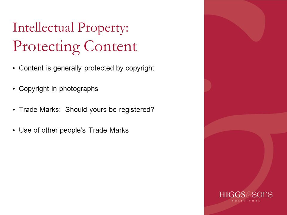Intellectual Property: Protecting Content Content is generally protected by copyright Copyright in photographs Trade Marks: Should yours be registered