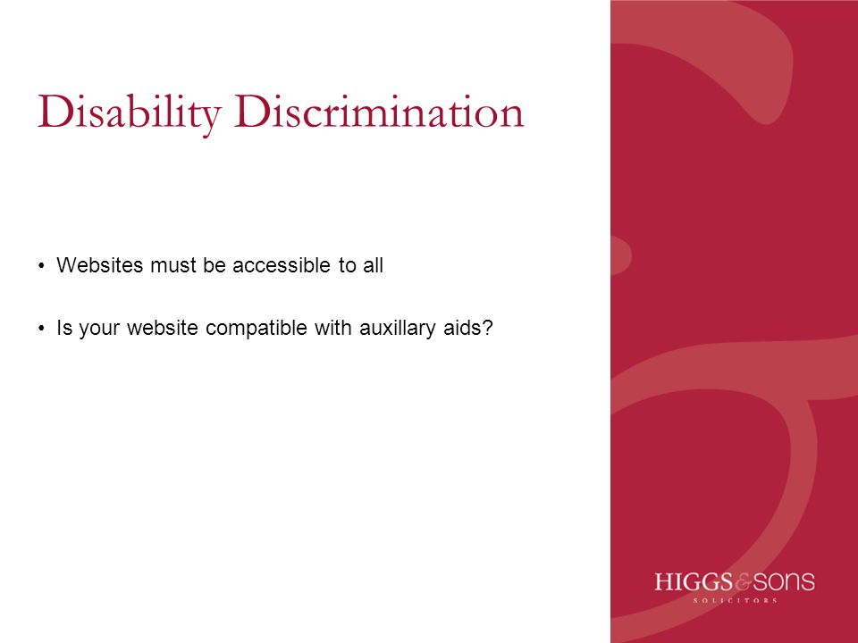 Disability Discrimination Websites must be accessible to all Is your website compatible with auxillary aids?