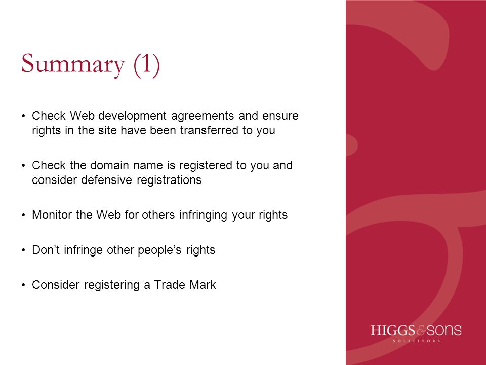 Summary (1) Check Web development agreements and ensure rights in the site have been transferred to you Check the domain name is registered to you and