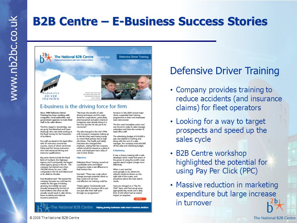 www.nb2bc.co.uk B2B Centre – E-Business Success Stories © 2008 The National B2B Centre Defensive Driver Training Company provides training to reduce a