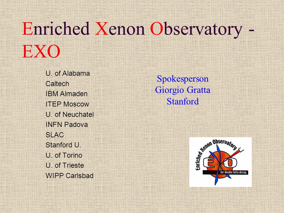 Enriched Xenon Observatory - EXO U. of Alabama Caltech IBM Almaden ITEP Moscow U.