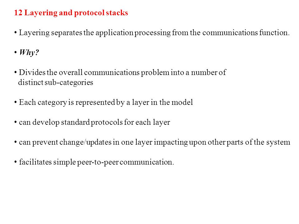 12 Layering and protocol stacks Layering separates the application processing from the communications function.