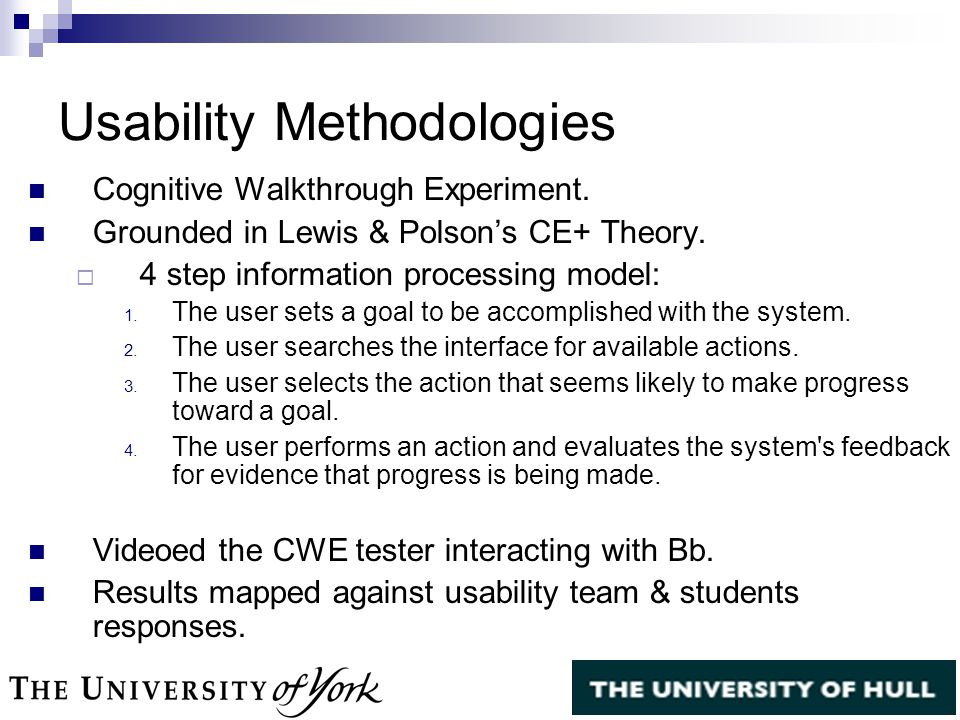 Usability Methodologies Cognitive Walkthrough Experiment. Grounded in Lewis & Polson's CE+ Theory.  4 step information processing model: 1. The user