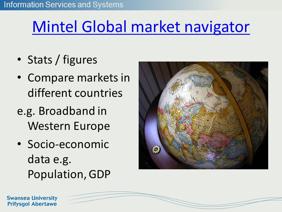 Information Services and Systems Mintel Global market navigator Stats / figures Compare markets in different countries e.g.