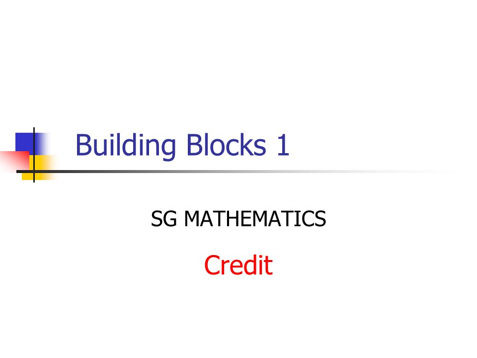 Building Blocks 1 SG MATHEMATICS Credit