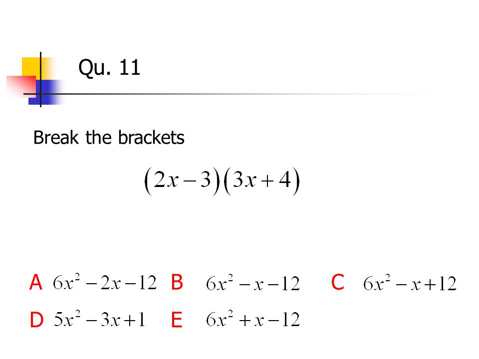 Qu. 11 Break the brackets ABC DE