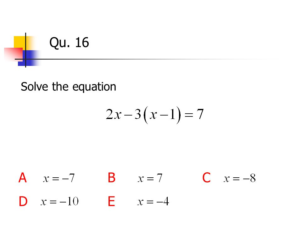 Qu. 16 Solve the equation ABC DE