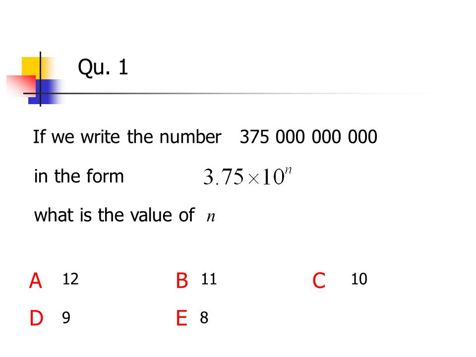 Qu. 1 If we write the number 375 000 000 000 ABC DE 121110 98 in the form what is the value of n