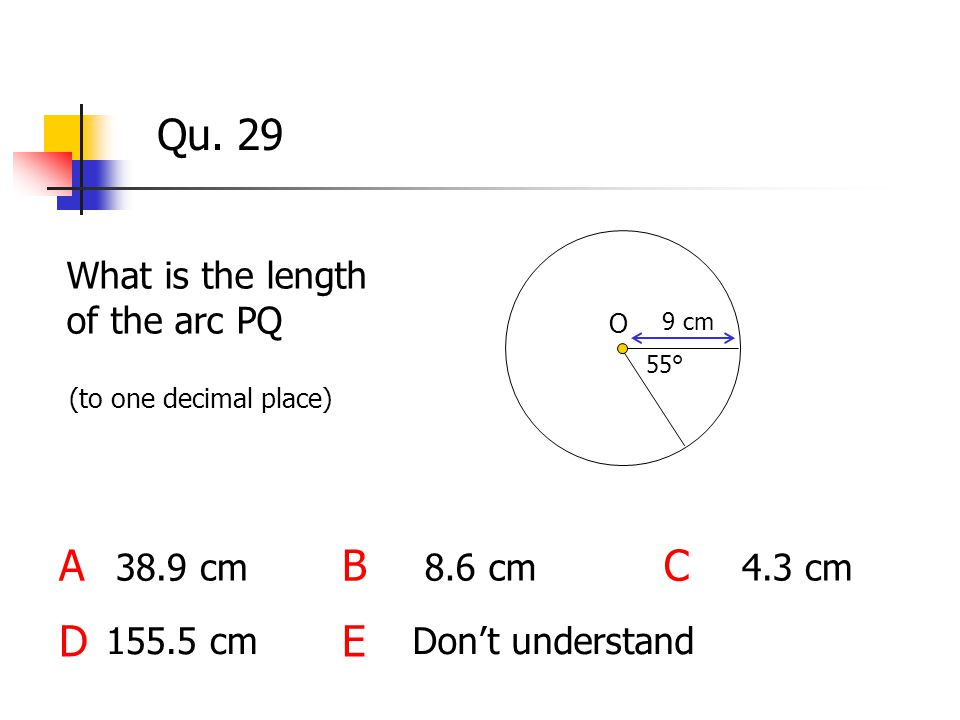 Qu. 29 What is the length of the arc PQ ABC DE 9 cm 38.9 cm Don't understand 8.6 cm O 4.3 cm 155.5 cm (to one decimal place) 55°