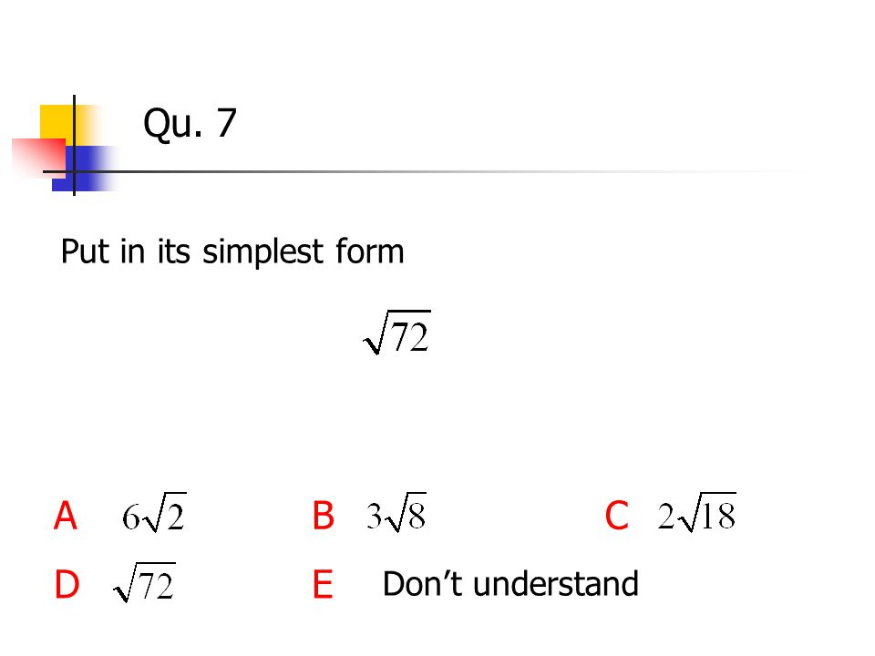 Qu. 7 Put in its simplest form ABC DE Don't understand