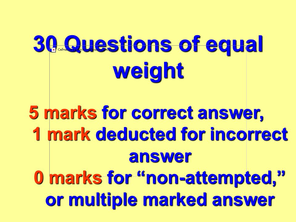 """30 Questions of equal weight 5 marks for correct answer, 1 mark deducted for incorrect answer 0 marks for """"non-attempted,"""" or multiple marked answer"""