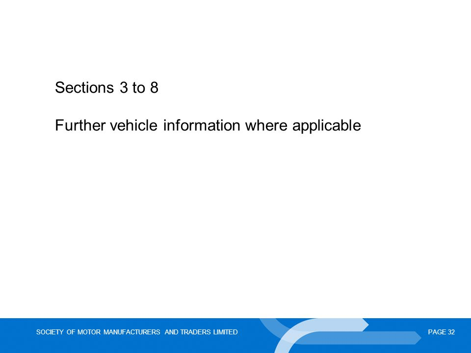 SOCIETY OF MOTOR MANUFACTURERS AND TRADERS LIMITEDPAGE 32 Sections 3 to 8 Further vehicle information where applicable