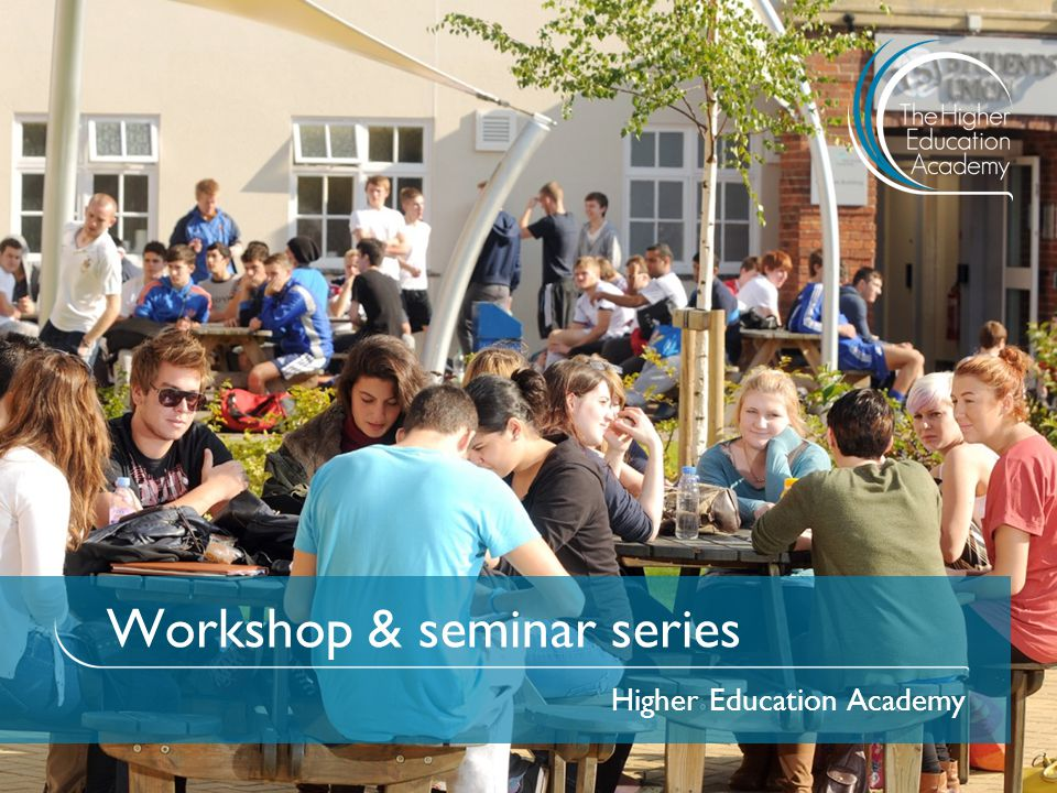 Workshop & seminar series Higher Education Academy