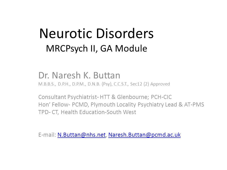 Neurotic Disorders MRCPsych II, GA Module Dr. Naresh K.