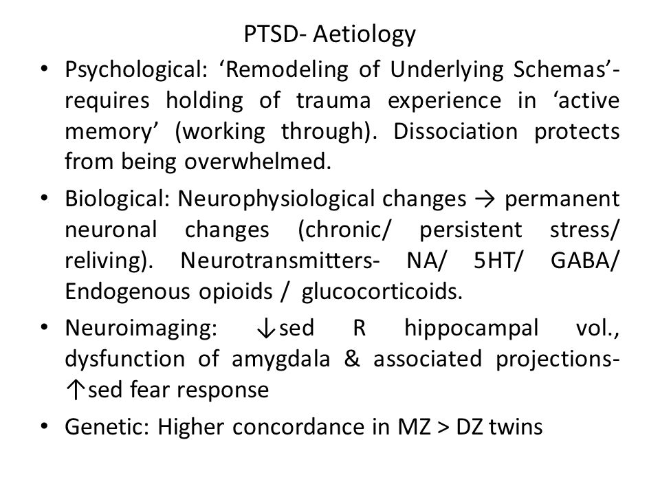 PTSD- Aetiology Psychological: 'Remodeling of Underlying Schemas'- requires holding of trauma experience in 'active memory' (working through).