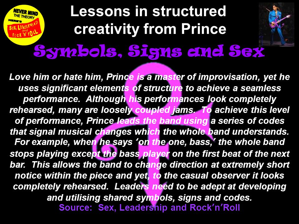 HUMAN DYNAMICS Symbols, Signs and Sex Love him or hate him, Prince is a master of improvisation, yet he uses significant elements of structure to achieve a seamless performance.
